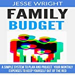 Family Budget: A Simple System to Plan and Project Your Monthly Expenses to Keep Yourself out of the Red   Jesse Wright