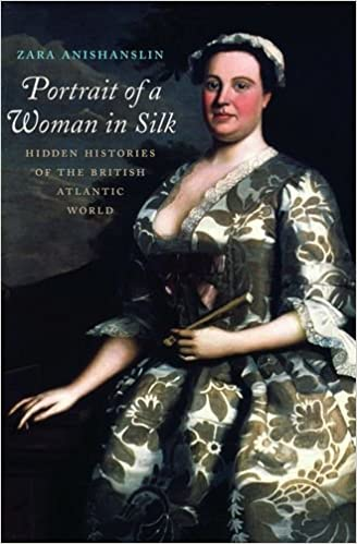 33e34a5f Portrait of a Woman in Silk: Hidden Histories of the British Atlantic World  1st Edition