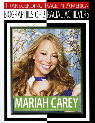 Mariah Carey: Singer, Songwriter, Record Producer, and Actress (Transcending Race in America: Biographies of Biracial Achievers (Hardcover)) pdf