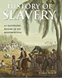 History of Slavery: An Illustrated History of the Monstrous Evil