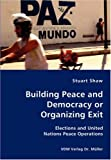 Building Peace and Democracy or Organizing Exit, Stuard Shaw, 3836427311
