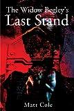 The Widow Begley's Last Stand, Matt Cole, 0595203329