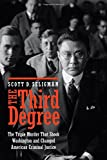 The Third Degree: The Triple Murder That Shook Washington and Changed American Criminal Justice