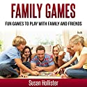 Family Games: Fun Games to Play with Family and Friends Audiobook by Susan Hollister Narrated by Gail L. Chaffee