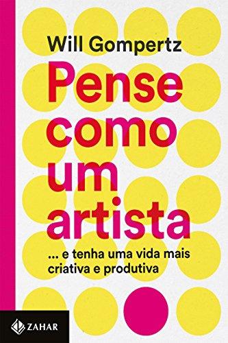 Pense como um artista: … E tenha uma vida mais criativa e produtiva