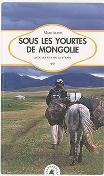 Sous les yourtes de Mongolie par Alaux