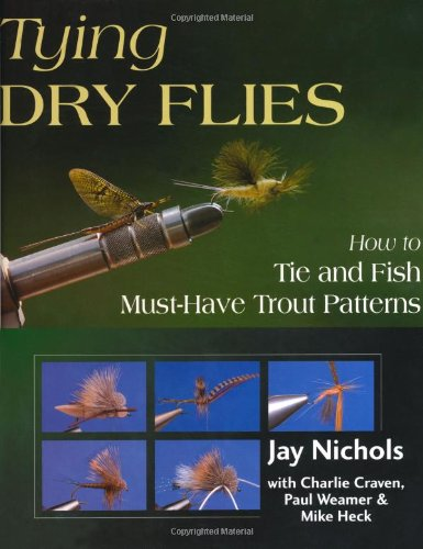 - Tying Dry Flies: How to Tie and Fish Must-Have Trout Patterns
