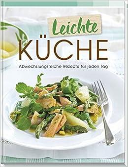 Leichte Küche: Abwechslungsreiche Rezepte für jeden Tag ...