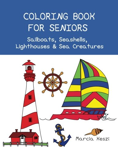 Coloring Book For Seniors: Sailboats, Seashells, Lighthouses & Sea Creatures: Simple Designs for Art Therapy, Relaxation, Meditation and Calmness