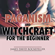 Paganism and Witchcraft for the Beginner Audiobook by James David Rockefeller Narrated by Slade Womack