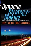Dynamic Strategy-Making: A Real-Time Approach forthe 21st Century Leader