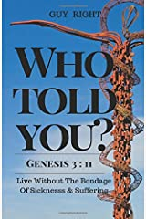 Who Told You That You Are Naked? Genesis 3:11: Live Without the Bondage of Sickness and Suffering (Unveiling Biblical Truths) (Volume 1) Paperback