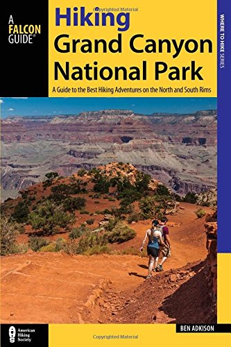 Hiking Grand Canyon National Park: A Guide to the Best Hiking Adventures on the North and South Rims (Falcon Guide Hiking Grand Canyon National Park) (Best Grand Canyon Day Hikes South Rim)