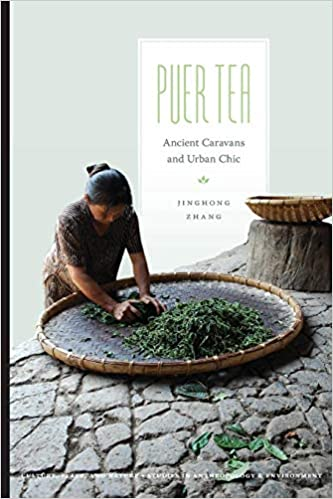 Puer Tea: Ancient Caravans and Urban Chic (Culture, Place, and
