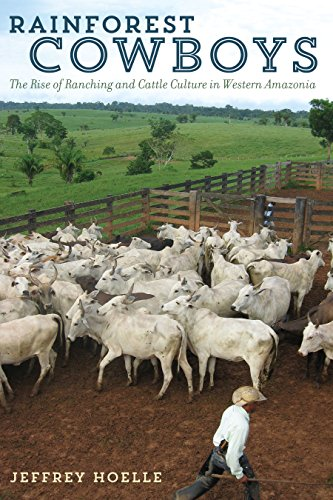 Rainforest Cowboys: The Rise of Ranching and Cattle Culture in Western Amazonia (Latin American and Caribbean Arts and C