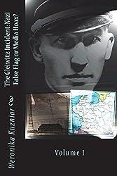 The Gleiwitz Incident: Nazi False Flag or Media Hoax?: Volume 1 (Powerwolf) (Volume 6)