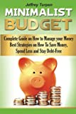 The Minimalist Budget: Complete Guide on How to Manage your Money. Best Strategies On How To Save Money, Spend Less and Stay Debt-Free