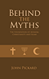 Behind the Myths - the Foundations of Judaism, Christianity and Islam