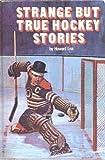 Strange But True Hockey Stories, Howard Liss, 0394824636