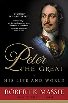 Peter the Great: His Life and World by [Massie, Robert K.]