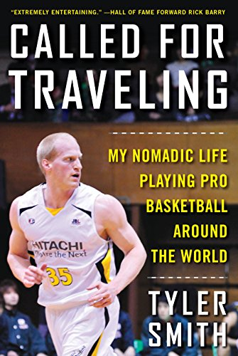 Called for Traveling: My Nomadic Life Playing Pro Basketball around the World