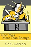 Once Was More Than Enough, Carl Kaplan, 1434358917