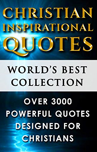 Christian Inspirational Quotes World S Best Ultimate Collection