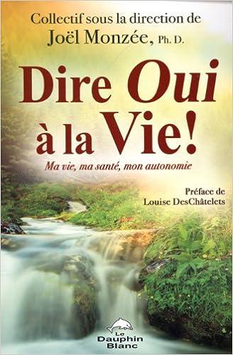 Télécharger des livres gratuits en ligne pdf Dire Oui à la Vie ! Ma ... 14db7e0a718f
