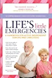 Life's Little Emergencies: A Handbook for Active Independent Seniors and Caregivers