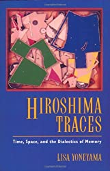 Hiroshima Traces: Time, Space, and the Dialectics of Memory (Twentieth Century Japan: The Emergence of a World Power)