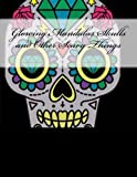 Glowing Mandalas Skulls and Other Scary Things: Black Pages Coloring Book for Adults