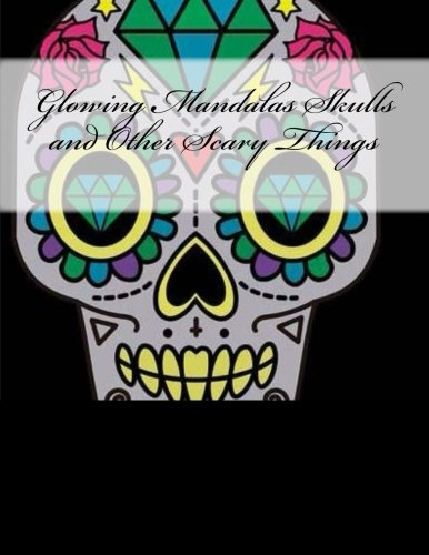 Glowing Mandalas Skulls and Other Scary Things: Black Pages Coloring Book for Adults by CreateSpace Independent Publishing Platform