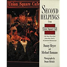 Second Helpings from Union Square Cafe: 140 New Favorites from New York's Acclaimed Restaurant