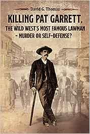 Killing Pat Garrett, The Wild West's Most Famous Lawman – Murder or Self-Defense?: 5 (Mesilla Valley History Series)