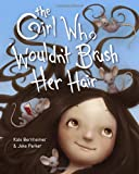 The Girl Who Wouldn't Brush Her Hair, Kate Bernheimer, 037586878X
