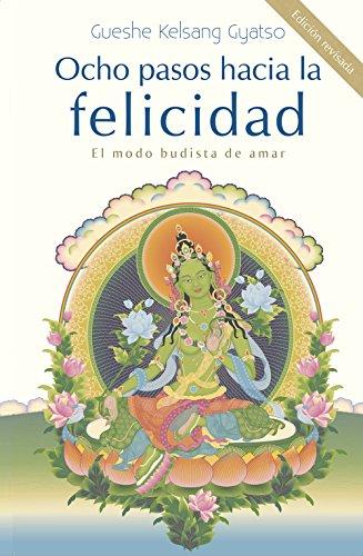 Ocho pasos hacia la felicidad: El modo budista de amar (Spanish Edition) [Gueshe Kelsang Gyatso] (Tapa Blanda)