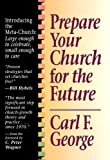 Prepare Your Church for the Future [Paperback] [1991] (Author) Carl F. George