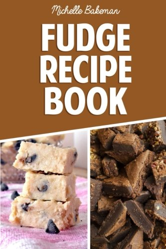 Fudge Recipe Book: Extreme Chocolate & Flavored Fudge Recipes For Everyone (Hot Fudge Monday)