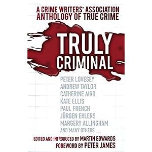 Truly Criminal: A Crime Writers' Association Anthology of True Crime