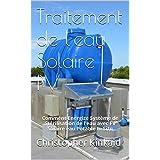 Traitement de l'eau Solaire PV: Comment Energize Système de Stérilisation de l'eau avec FV Solaire eau Potable In Situ (French Edition)
