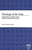 Theology of the Gap: Cappadocian Language Theory and the Trinitarian Controversy (American University Studies)