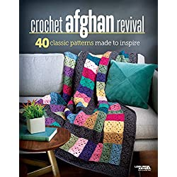 Crochet Afghan Revival - 40 Classic Patterns Made to Inspire-From Whimsical to Traditional and Everywhere in Between, there is an Afghan for Everyone!
