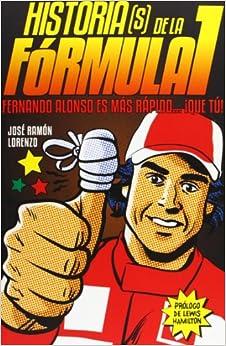 Book's Cover of Historias(S) De La Fórmula I. Fernando Alonso Es Más Rápido Que Tú (Español) Tapa blanda – 4 marzo 2013