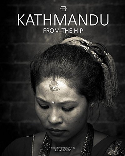 Download Kathmandu From The Hip (Street photography by Julian Bound) ebook