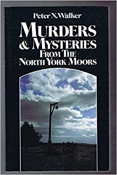 Murders and Mysteries from the North York Moors by Peter N. Walker (1988-09-15)
