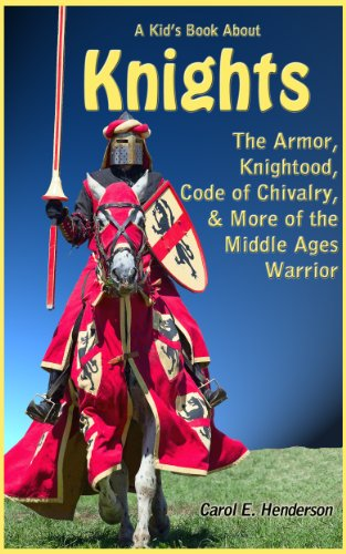 A Kid's Book About Knights: The Armor, Knighthood, Code of Chivalry, & More of the Middle Ages Warrior