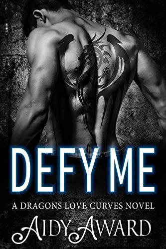 Defy Me: A Curvy Girl and Dragon Shifter Romance (Dragons Love Curves Book 6) ()