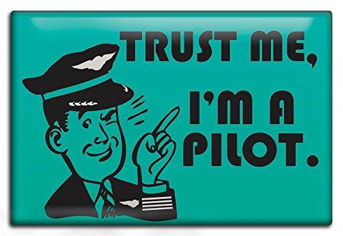 Trust Me - Im a Pilot - Fridge Magnet