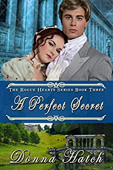 A Perfect Secret: Regency Historical Romance (Rogue Hearts Series Book 3) by [Hatch, Donna]