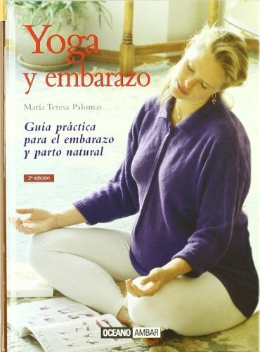 Yoga Y Embarazo: Guia Practica Para El Embarazo Y Parto ...